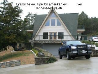 Eve bir bakın .  Tipik bir amerikan evi.          Yer Tennessee Eyaleti .