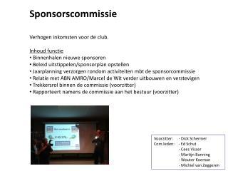 Sponsorscommissie Verhogen inkomsten voor de club. Inhoud functie  Binnenhalen nieuwe sponsoren
