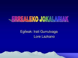 Egileak: Irati Gurrutxaga            Lore Lazkano