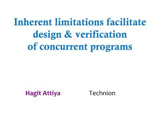 Inherent limitations  facilitate  design  & verification of concurrent programs