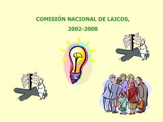 COMISIÓN NACIONAL DE LAICOS,  2002-2008
