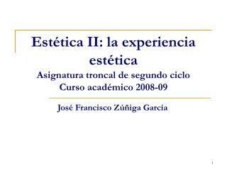 Estética II: la experiencia estética Asignatura troncal de segundo ciclo Curso académico 2008-09