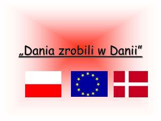 �Dania zrobili w Danii�