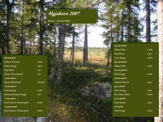 Älgjakten 2007 Skytten + vad som fälldes