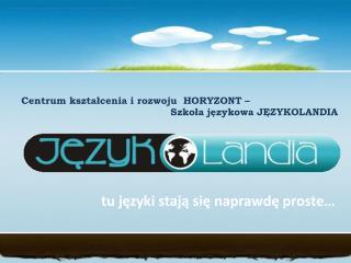 Centrum kształcenia i rozwoju  HORYZONT –  Szkoła językowa JĘZYKOLANDIA