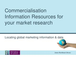 Commercialisation  Information Resources for your market research