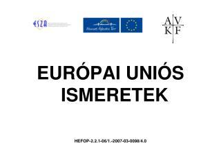 EURÓPAI UNIÓS ISMERETEK HEFOP-2.2.1-06/1.-2007-03-0098/4.0