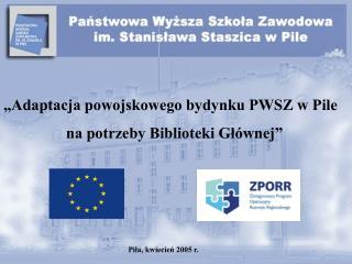 """""""Adaptacja powojskowego bydynku PWSZ w Pile                       na potrzeby Biblioteki Głównej"""""""
