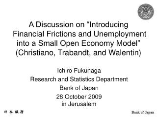 Ichiro Fukunaga Research and Statistics Department Bank of Japan 28 October 2009 in Jerusalem