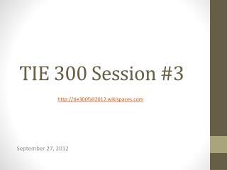 TIE 300 Session #3