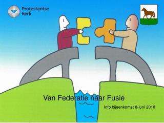 Van Federatie naar Fusie Info bijeenkomst 8-juni 2010