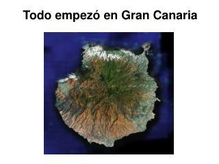 Todo empezó en Gran Canaria