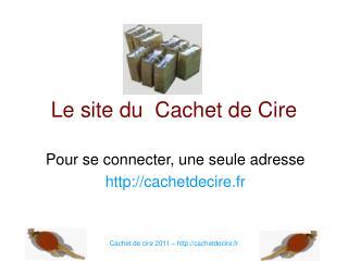 Le site du  Cachet de Cire