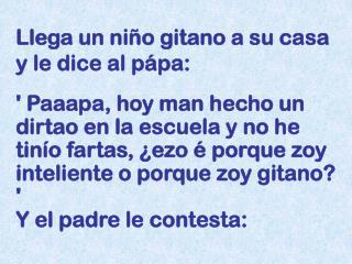 Llega un niño gitano a su casa y le dice al pápa: