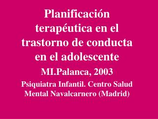 Planificación terapéutica en el  trastorno de conducta en el adolescente MI.Palanca, 2003