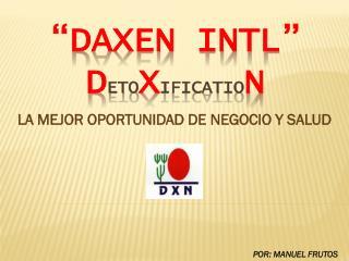 """""""DAXEN INTL"""" D ETO X IFICATIO N"""