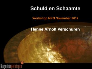 Schuld en Schaamte Workshop NNN November 2012 Henne Arnolt  Verschuren