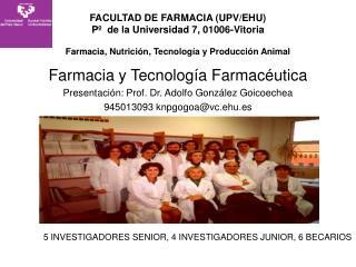 Farmacia y Tecnolog�a Farmac�utica Presentaci�n: Prof. Dr. Adolfo Gonz�lez Goicoechea