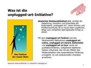 Was ist die  unplugged-art-Initiative?