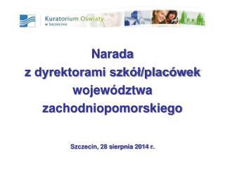 Narada z dyrektorami szkół/placówek województwa zachodniopomorskiego Szczecin, 28 sierpnia 2014 r.