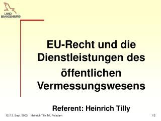 EU-Recht und die Dienstleistungen des öffentlichen Vermessungswesens Referent: Heinrich Tilly
