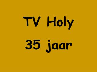 TV Holy  35 jaar