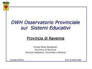DWH Osservatorio Provinciale sui  Sistemi Educativi Provincia di Ravenna Dr.ssa Paola Alessandri