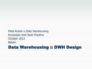 Data Warehousing :: DWH Design