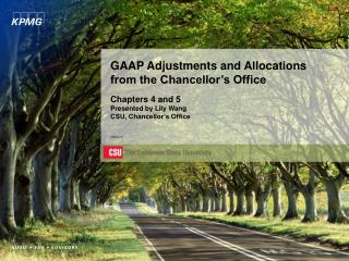GAAP Adjustments and Allocations from the Chancellor s Office   Chapters 4 and 5 Presented by Lily Wang CSU, Chancellor