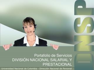 Portafolio de Servicios DIVISI�N NACIONAL SALARIAL Y PRESTACIONAL