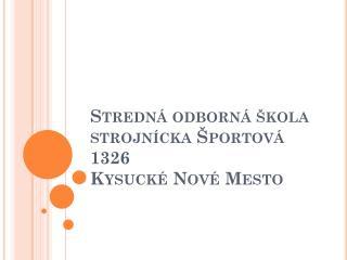 Stredná odborná škola strojnícka Športová 1326 Kysucké Nové Mesto