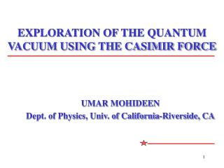 EXPLORATION OF THE QUANTUM VACUUM USING THE CASIMIR FORCE