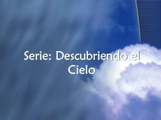 Serie: Descubriendo el Cielo