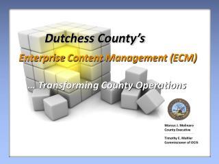 Dutchess County's Enterprise  Content Management ( ECM) … Transforming County Operations