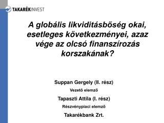 Suppan Gergely (II. rész) Vezető elemző Tapaszti Attila (I. rész) Részvénypiaci elemző