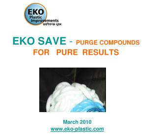 EKO SAVE  - PURGE COMPOUNDS FOR   PURE  RESULTS