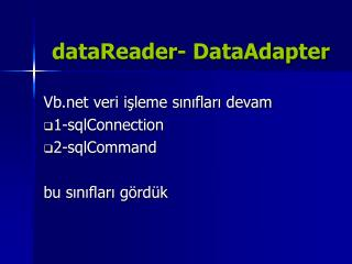 dataReader- DataAdapter