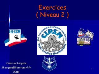 Exercices ( Niveau 2 )
