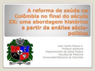 Juan Carlos Eslava C. Profesor asistente Departamento de Salud Pública Facultad  de Medicina
