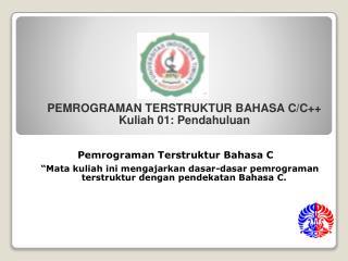 PEMROGRAMAN TERSTRUKTUR BAHASA C/C++ Kuliah 01: Pendahuluan