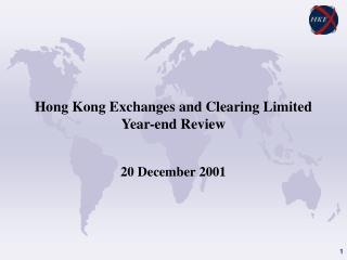 Hong Kong Exchanges and Clearing Limited  Year-end Review 20 December 2001