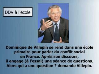 Dominique de Villepin se rend dans une école  primaire pour parler duconflit social