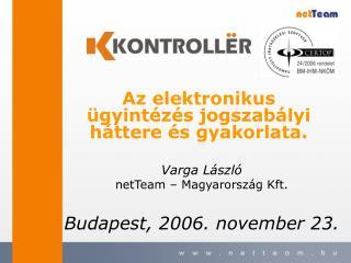 Varga László netTeam – Magyarország Kft. Budapest, 2006. november 23.