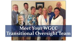 Meet Your WGCC                                           Transitional Oversight Team