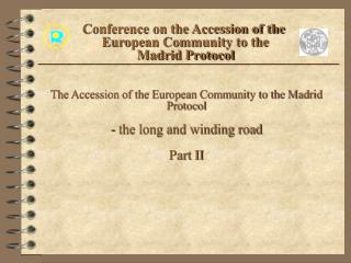 The Accession of the European Community to the Madrid Protocol  - the long and winding road  Part II