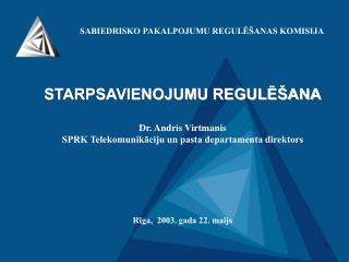 STARPSAVIENOJUMU REGULĒŠANA Dr. Andris Virtmanis
