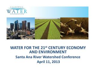 WATER FOR THE 21 st  CENTURY ECONOMY AND ENVIRONMENT Santa Ana River Watershed Conference