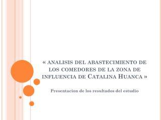 «  analisis  delabastecimiento de los comedores de la zona de influencia de Catalina Huanca»