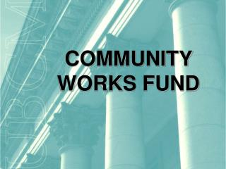 COMMUNITY WORKS FUND