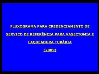 FLUXOGRAMA PARA CREDENCIAMENTO DE  SERVIÇO DE REFERÊNCIA PARA VASECTOMIA E  LAQUEADURA TUBÁRIA